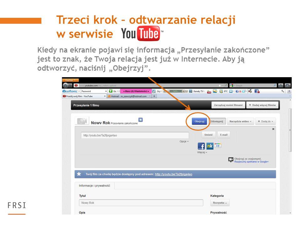 Trzeci krok – odtwarzanie relacji w serwisie Kiedy na ekranie pojawi się informacja Przesyłanie zakończone jest to znak, że Twoja relacja jest już w Internecie.