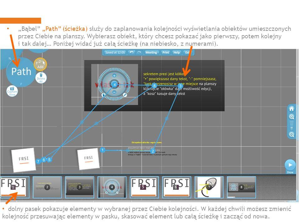 Bąbel Path (ścieżka) służy do zaplanowania kolejności wyświetlania obiektów umieszczonych przez Ciebie na planszy.