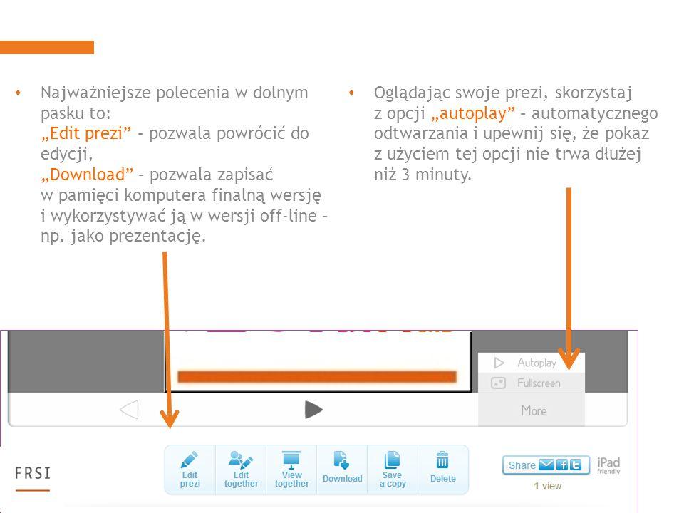 Oglądając swoje prezi, skorzystaj z opcji autoplay – automatycznego odtwarzania i upewnij się, że pokaz z użyciem tej opcji nie trwa dłużej niż 3 minuty.