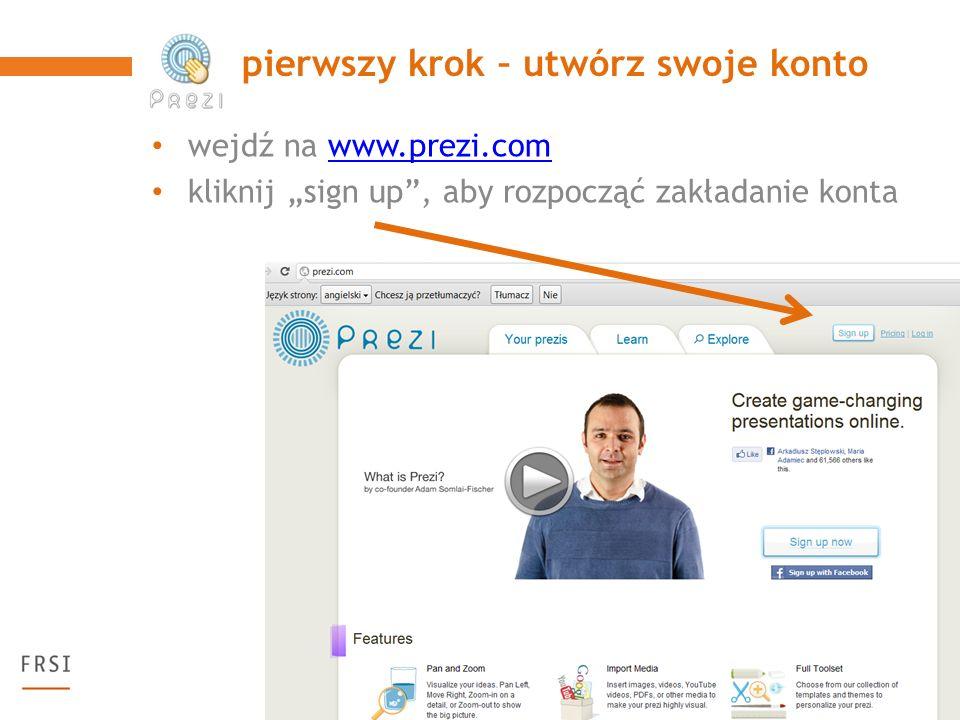 wejdź na www.prezi.comwww.prezi.com kliknij sign up, aby rozpocząć zakładanie konta pierwszy krok – utwórz swoje konto