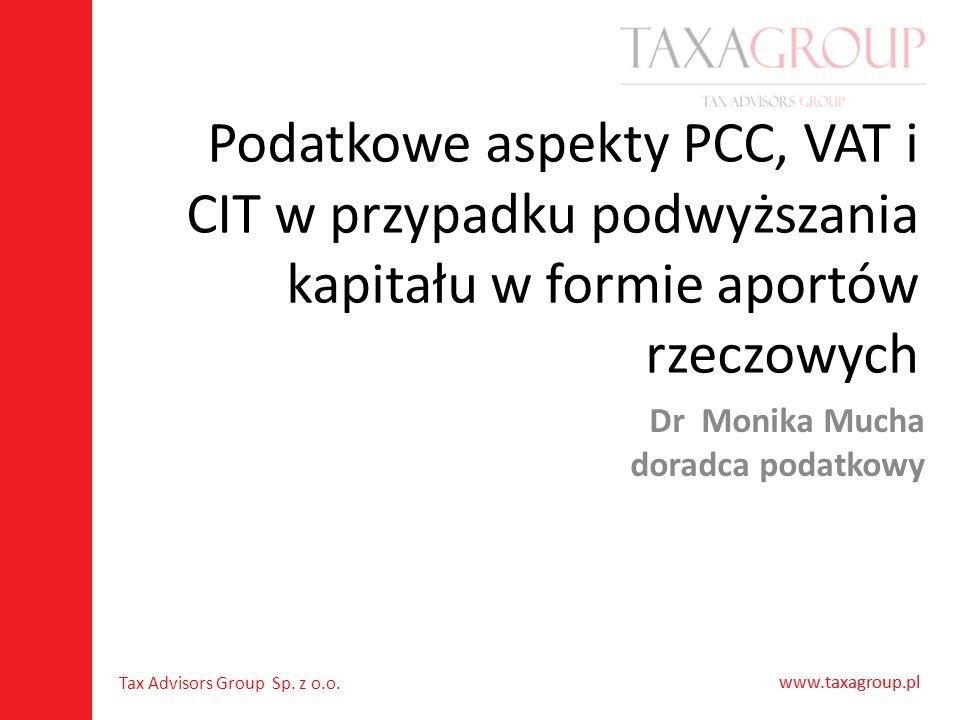 www.taxagroup.pl Tax Advisors Group Sp. z o.o. www.taxagroup.pl Podatkowe aspekty PCC, VAT i CIT w przypadku podwyższania kapitału w formie aportów rz