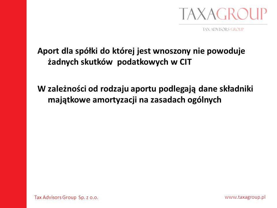 www.taxagroup.pl Tax Advisors Group Sp. z o.o. Aport dla spółki do której jest wnoszony nie powoduje żadnych skutków podatkowych w CIT W zależności od