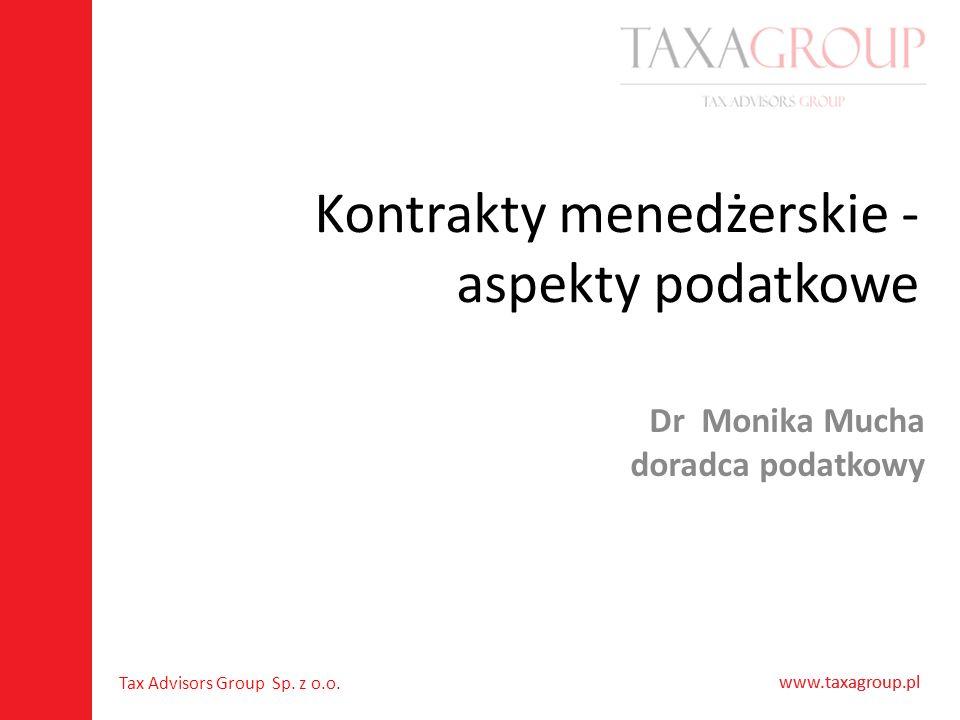 www.taxagroup.pl Tax Advisors Group Sp. z o.o. www.taxagroup.pl Kontrakty menedżerskie - aspekty podatkowe Dr Monika Mucha doradca podatkowy