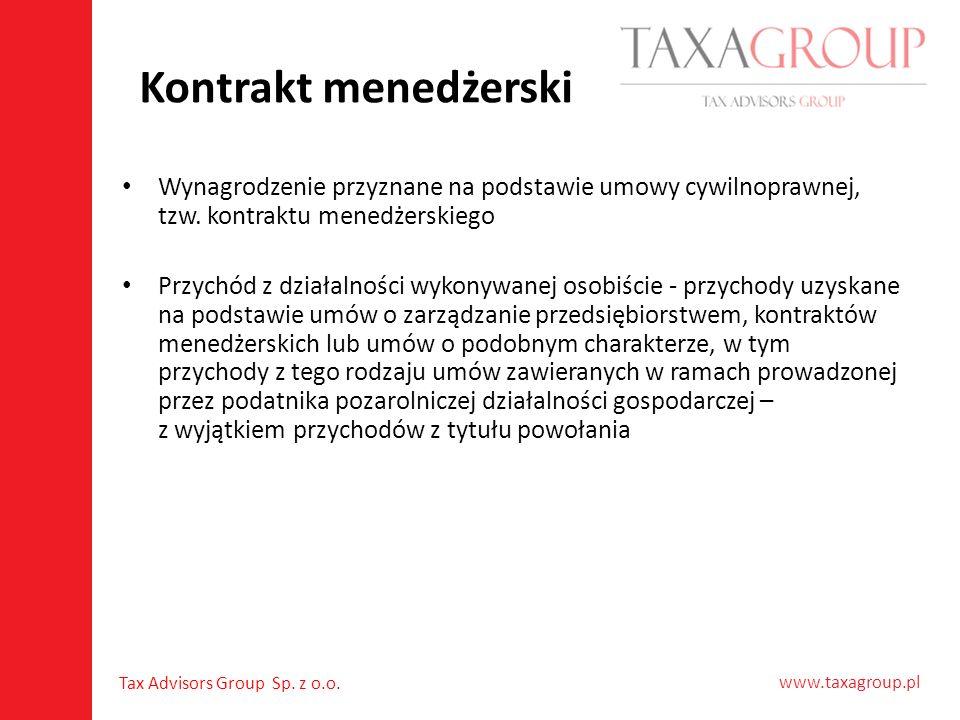 www.taxagroup.pl Tax Advisors Group Sp. z o.o. Kontrakt menedżerski Wynagrodzenie przyznane na podstawie umowy cywilnoprawnej, tzw. kontraktu menedżer