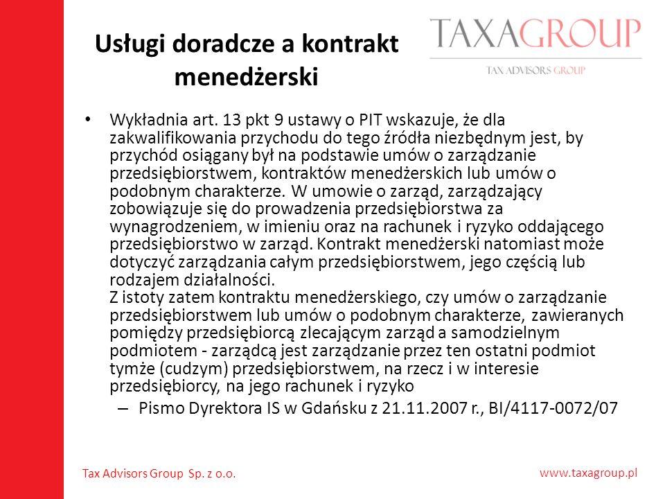 www.taxagroup.pl Tax Advisors Group Sp. z o.o. Usługi doradcze a kontrakt menedżerski Wykładnia art. 13 pkt 9 ustawy o PIT wskazuje, że dla zakwalifik