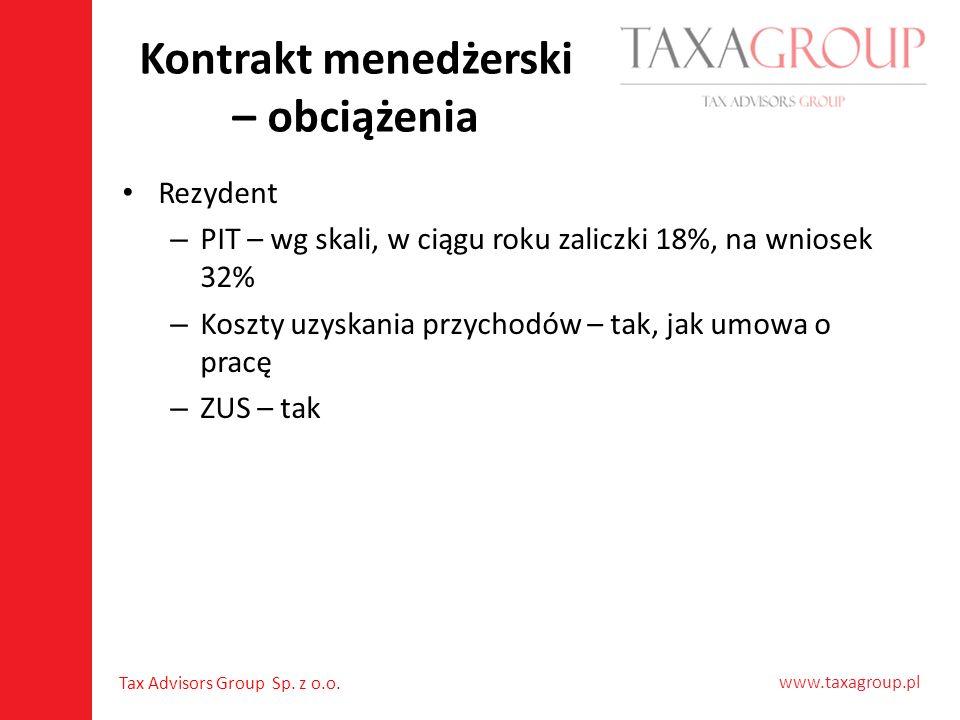 www.taxagroup.pl Tax Advisors Group Sp. z o.o. Kontrakt menedżerski – obciążenia Rezydent – PIT – wg skali, w ciągu roku zaliczki 18%, na wniosek 32%