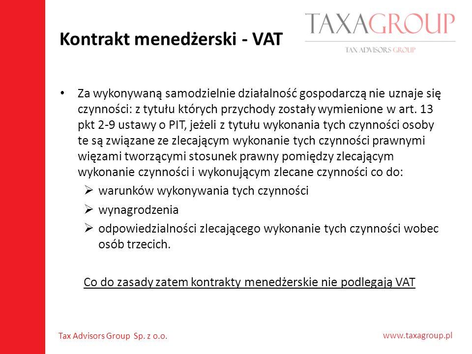 www.taxagroup.pl Tax Advisors Group Sp. z o.o. Kontrakt menedżerski - VAT Za wykonywaną samodzielnie działalność gospodarczą nie uznaje się czynności: