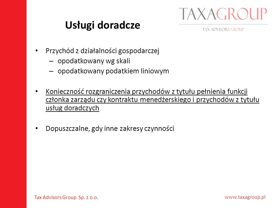 www.taxagroup.pl Tax Advisors Group Sp. z o.o. Usługi doradcze Przychód z działalności gospodarczej – opodatkowany wg skali – opodatkowany podatkiem l