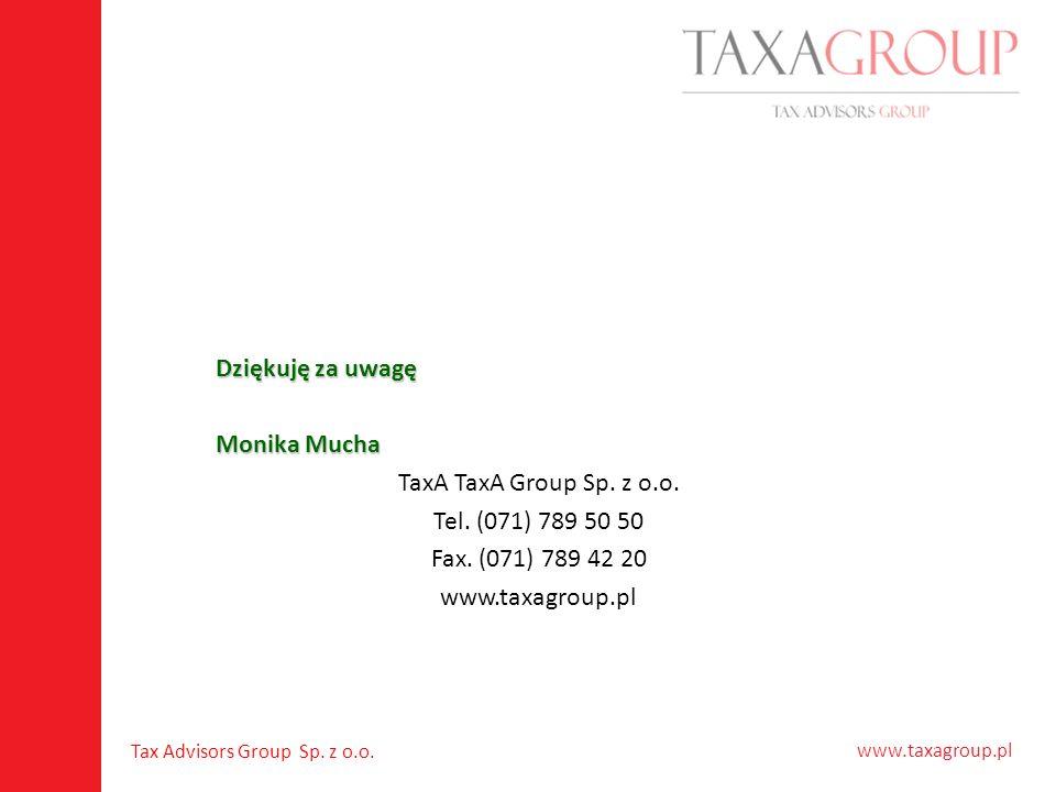 www.taxagroup.pl Tax Advisors Group Sp. z o.o. Dziękuję za uwagę Monika Mucha TaxA TaxA Group Sp. z o.o. Tel. (071) 789 50 50 Fax. (071) 789 42 20 www