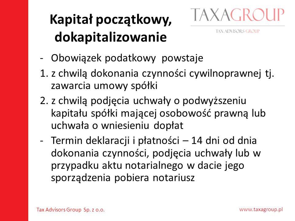 www.taxagroup.pl Tax Advisors Group Sp. z o.o. Kapitał początkowy, dokapitalizowanie -Obowiązek podatkowy powstaje 1. z chwilą dokonania czynności cyw