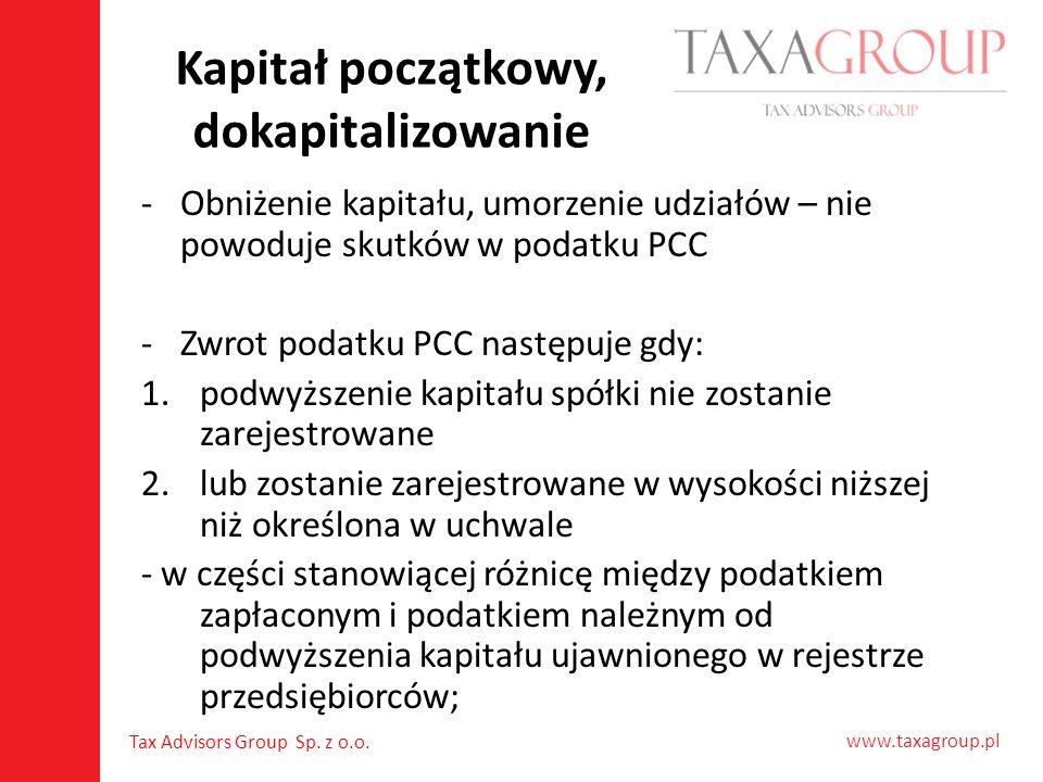 www.taxagroup.pl Tax Advisors Group Sp. z o.o. Kapitał początkowy, dokapitalizowanie -Obniżenie kapitału, umorzenie udziałów – nie powoduje skutków w