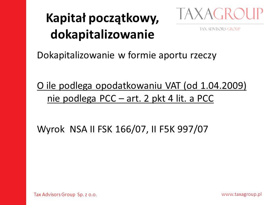 www.taxagroup.pl Tax Advisors Group Sp. z o.o. Kapitał początkowy, dokapitalizowanie Dokapitalizowanie w formie aportu rzeczy O ile podlega opodatkowa