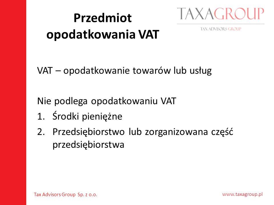 www.taxagroup.pl Tax Advisors Group Sp. z o.o. Przedmiot opodatkowania VAT VAT – opodatkowanie towarów lub usług Nie podlega opodatkowaniu VAT 1.Środk
