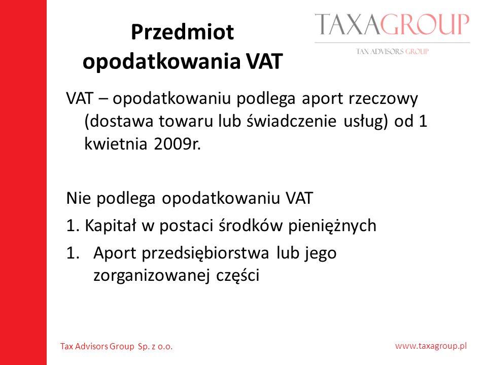 www.taxagroup.pl Tax Advisors Group Sp. z o.o. Przedmiot opodatkowania VAT VAT – opodatkowaniu podlega aport rzeczowy (dostawa towaru lub świadczenie