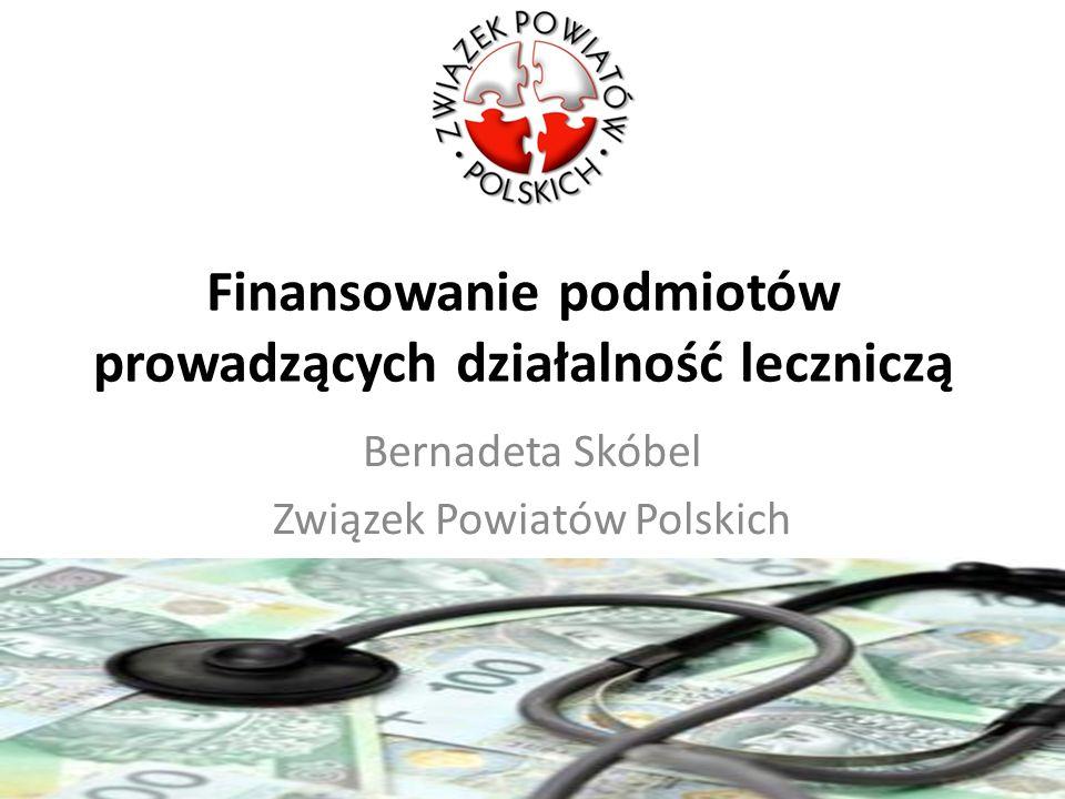 Finansowanie podmiotów prowadzących działalność leczniczą Bernadeta Skóbel Związek Powiatów Polskich