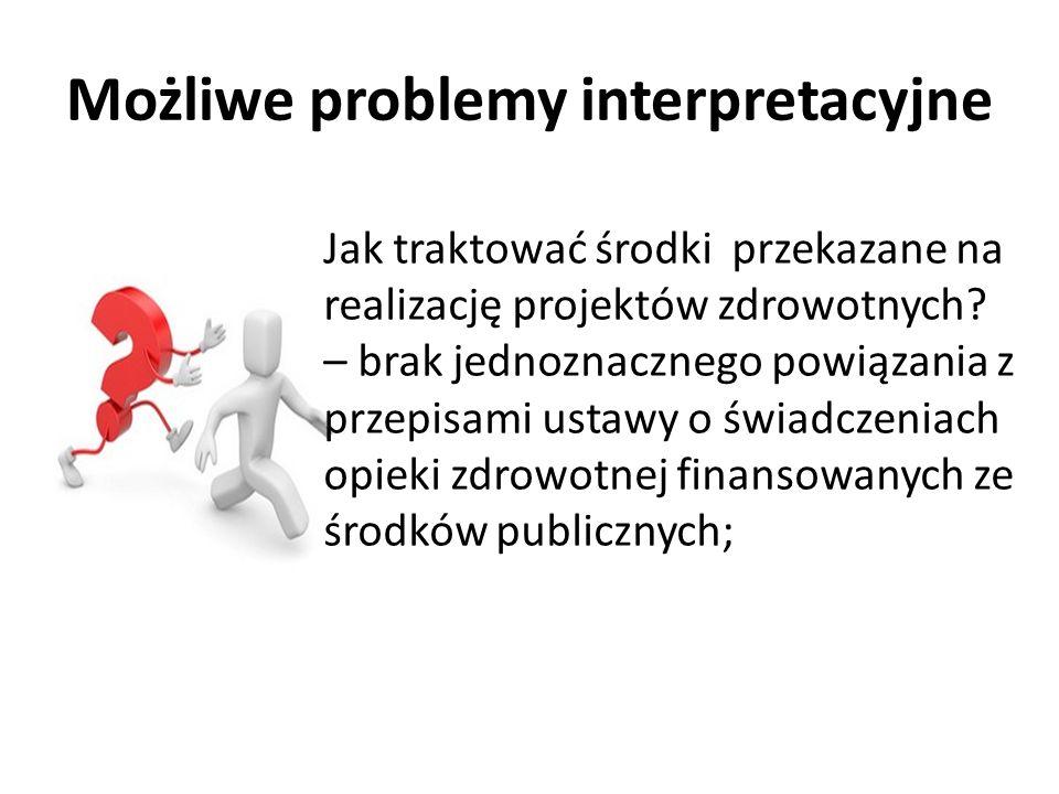 Możliwe problemy interpretacyjne Jak traktować środki przekazane na realizację projektów zdrowotnych? – brak jednoznacznego powiązania z przepisami us