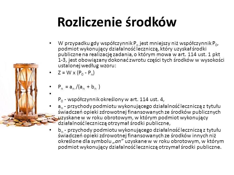Rozliczenie środków W przypadku gdy współczynnik P n jest mniejszy niż współczynnik P 0, podmiot wykonujący działalność leczniczą, który uzyskał środk
