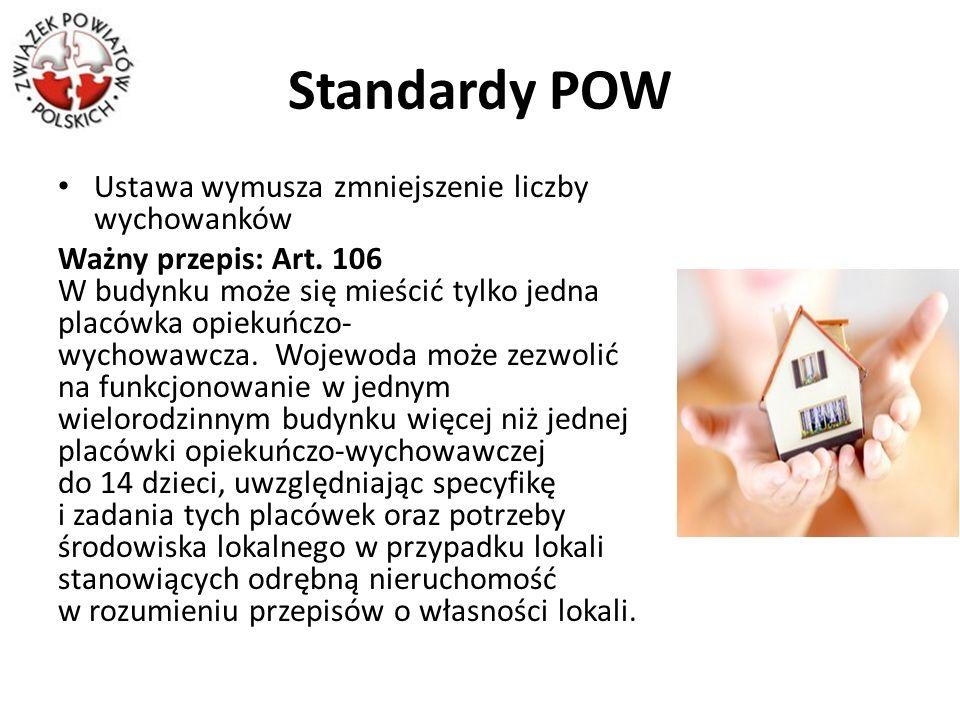 Standardy POW Ustawa wymusza zmniejszenie liczby wychowanków Ważny przepis: Art. 106 W budynku może się mieścić tylko jedna placówka opiekuńczo- wycho