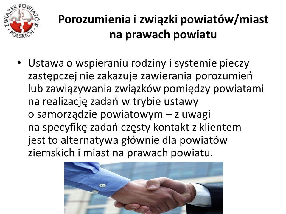 Porozumienia i związki powiatów/miast na prawach powiatu Ustawa o wspieraniu rodziny i systemie pieczy zastępczej nie zakazuje zawierania porozumień l