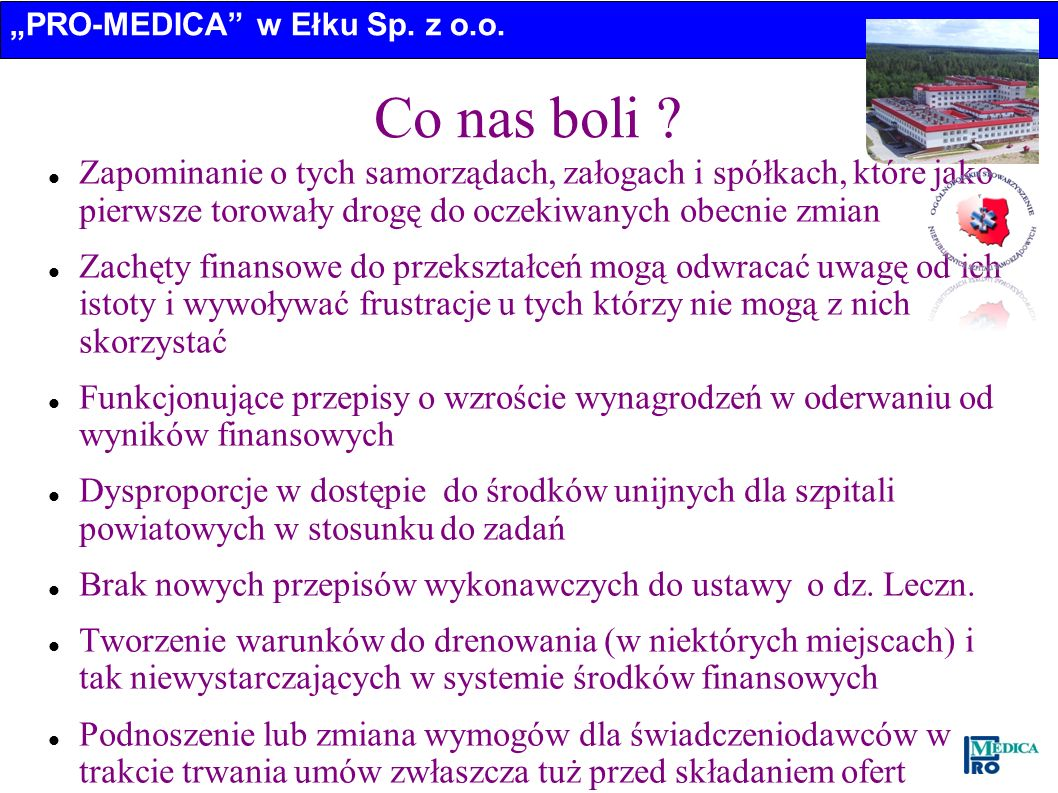 PRO-MEDICA w Ełku Sp. z o.o. Co nas boli ? Zapominanie o tych samorządach, załogach i spółkach, które jako pierwsze torowały drogę do oczekiwanych obe