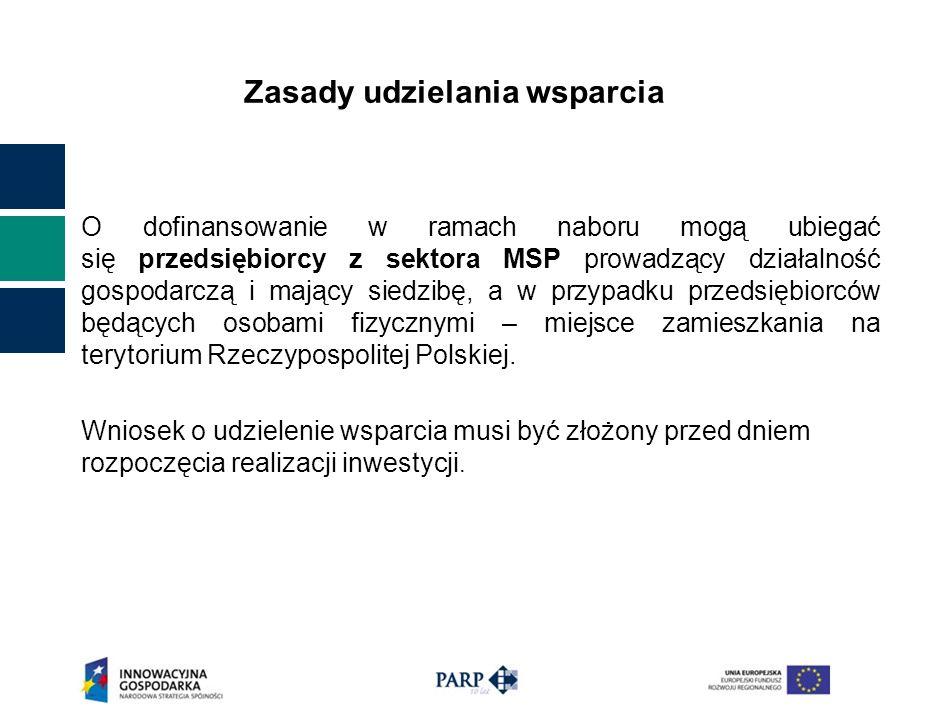 Zasady udzielania wsparcia O dofinansowanie w ramach naboru mogą ubiegać się przedsiębiorcy z sektora MSP prowadzący działalność gospodarczą i mający siedzibę, a w przypadku przedsiębiorców będących osobami fizycznymi – miejsce zamieszkania na terytorium Rzeczypospolitej Polskiej.