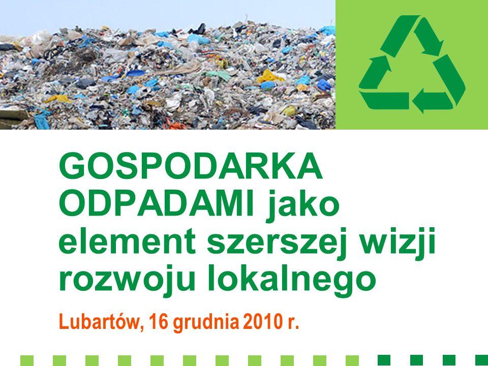 Lubartów, 16 grudnia 2010 r. GOSPODARKA ODPADAMI jako element szerszej wizji rozwoju lokalnego