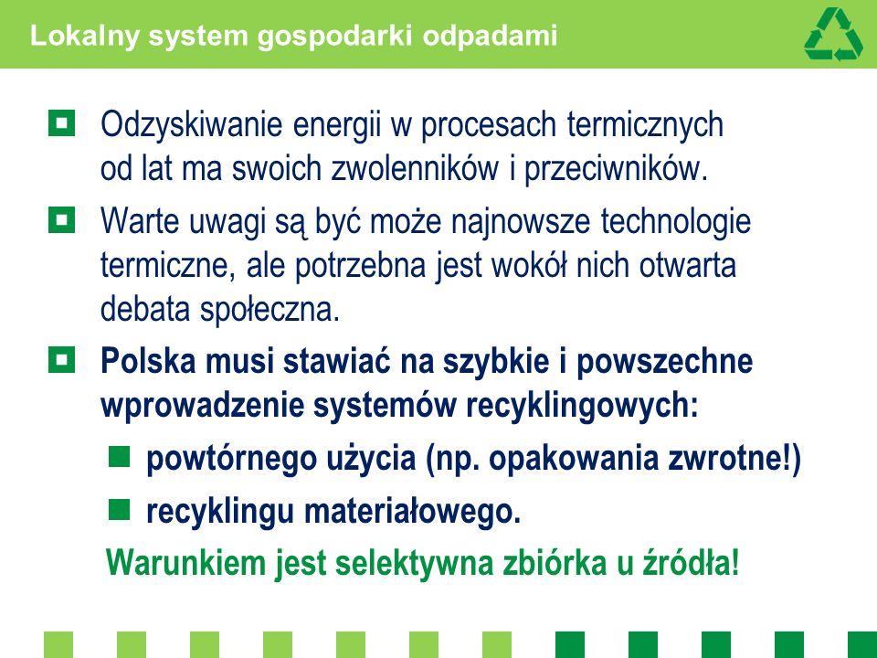 Lokalny system gospodarki odpadami Odzyskiwanie energii w procesach termicznych od lat ma swoich zwolenników i przeciwników. Warte uwagi są być może n