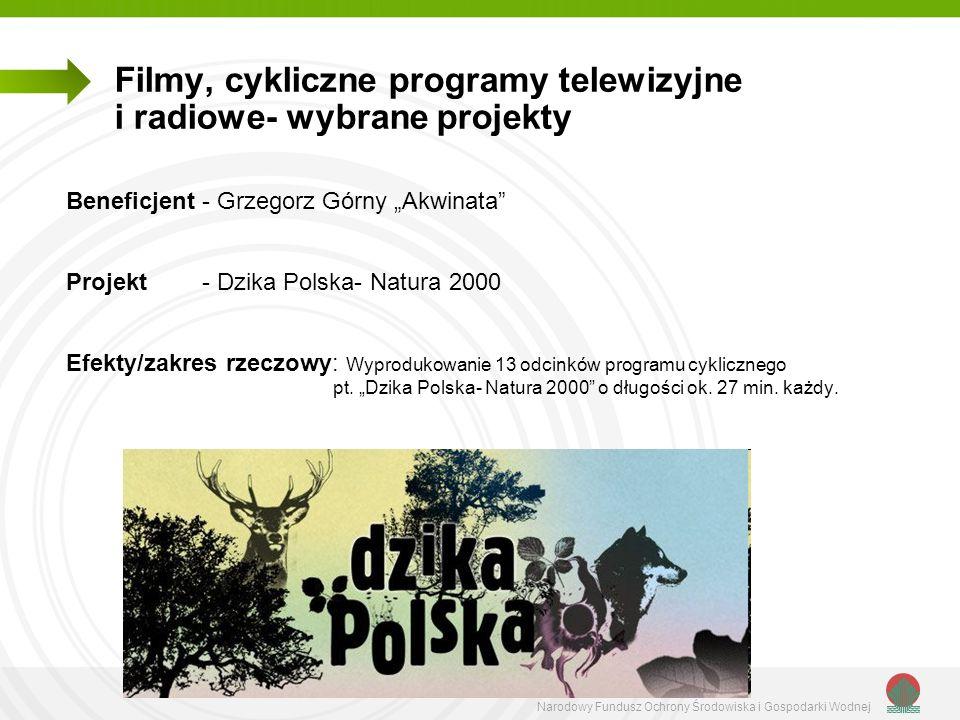 Narodowy Fundusz Ochrony Środowiska i Gospodarki Wodnej Filmy, cykliczne programy telewizyjne i radiowe- wybrane projekty Beneficjent - Grzegorz Górny