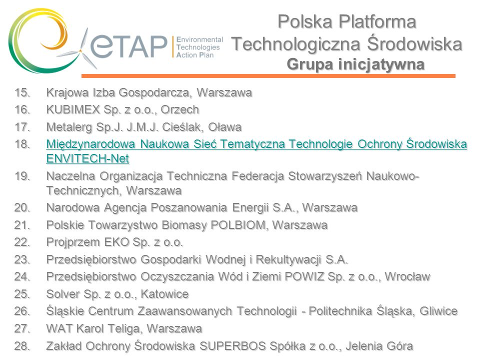 Polska Platforma Technologiczna Środowiska 15.Krajowa Izba Gospodarcza, Warszawa 16.KUBIMEX Sp. z o.o., Orzech 17.Metalerg Sp.J. J.M.J. Cieślak, Oława