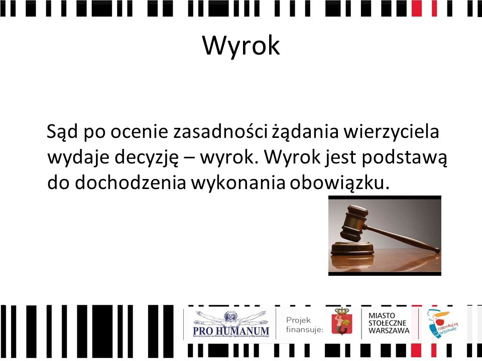 Wyrok Sąd po ocenie zasadności żądania wierzyciela wydaje decyzję – wyrok. Wyrok jest podstawą do dochodzenia wykonania obowiązku.