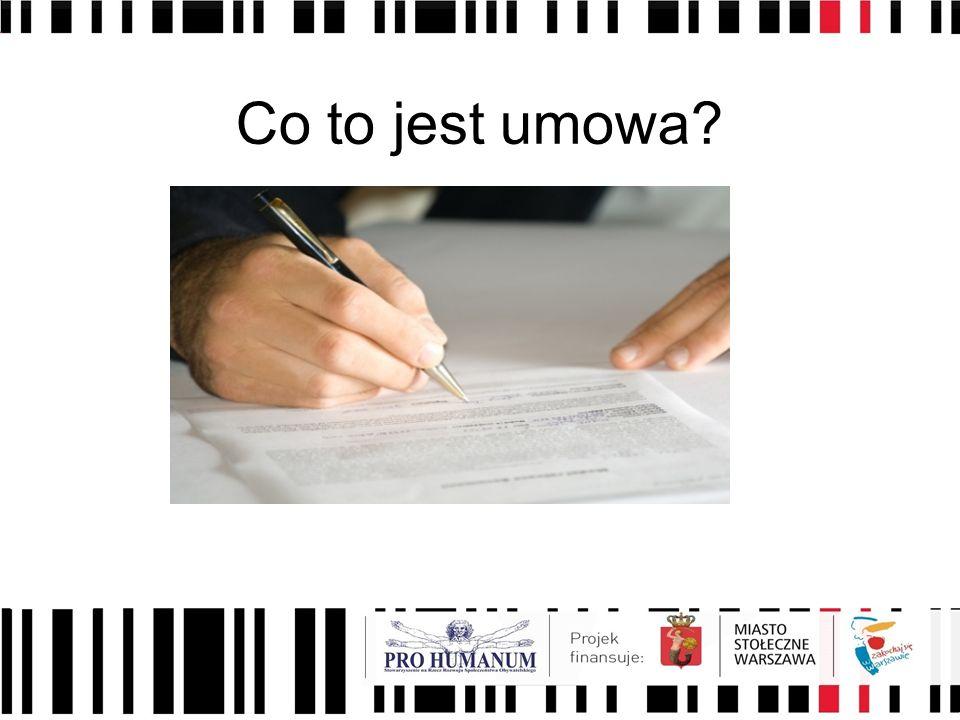 Umowa i jej elementy Co najmniej 2 strony Zgoda co do warunków Zgodne oświadczenie o przyjęciu warunków i zobowiązaniu się do ich spełnienia Forma umowy: ustna, pisemna, forma szczególna (np.