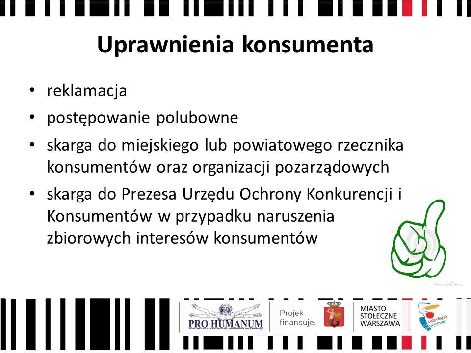 Uprawnienia konsumenta reklamacja postępowanie polubowne skarga do miejskiego lub powiatowego rzecznika konsumentów oraz organizacji pozarządowych skarga do Prezesa Urzędu Ochrony Konkurencji i Konsumentów w przypadku naruszenia zbiorowych interesów konsumentów