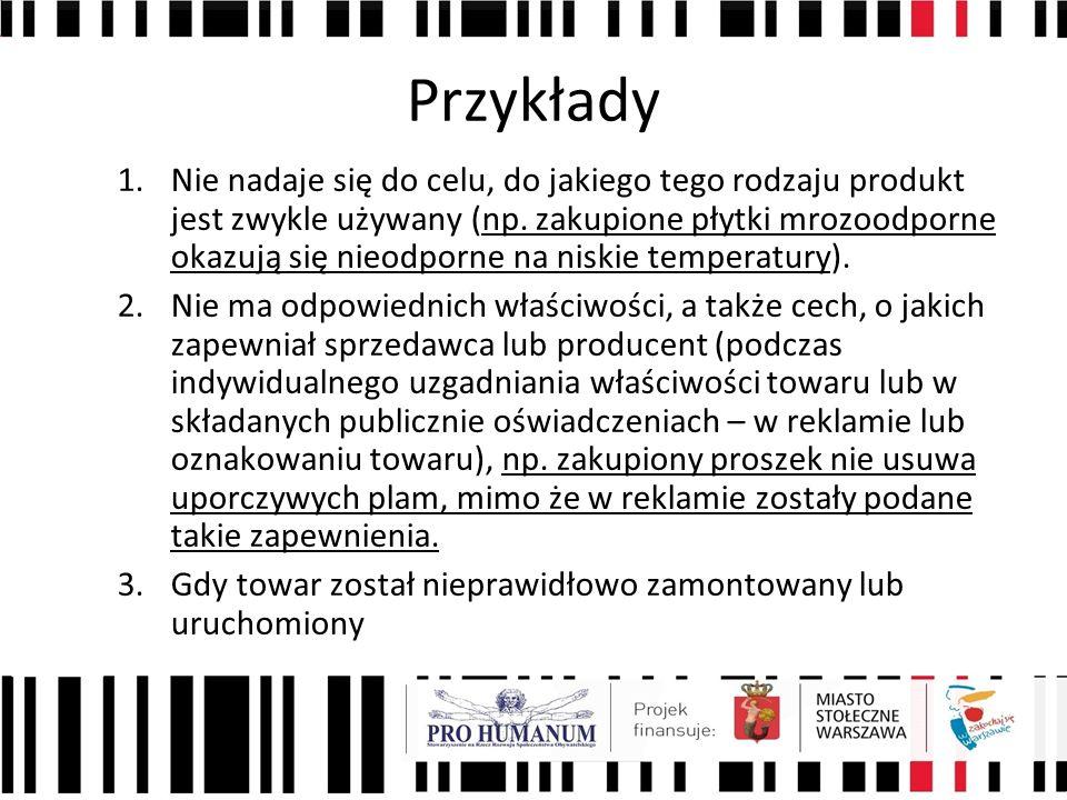 Przykłady 1.Nie nadaje się do celu, do jakiego tego rodzaju produkt jest zwykle używany (np. zakupione płytki mrozoodporne okazują się nieodporne na n