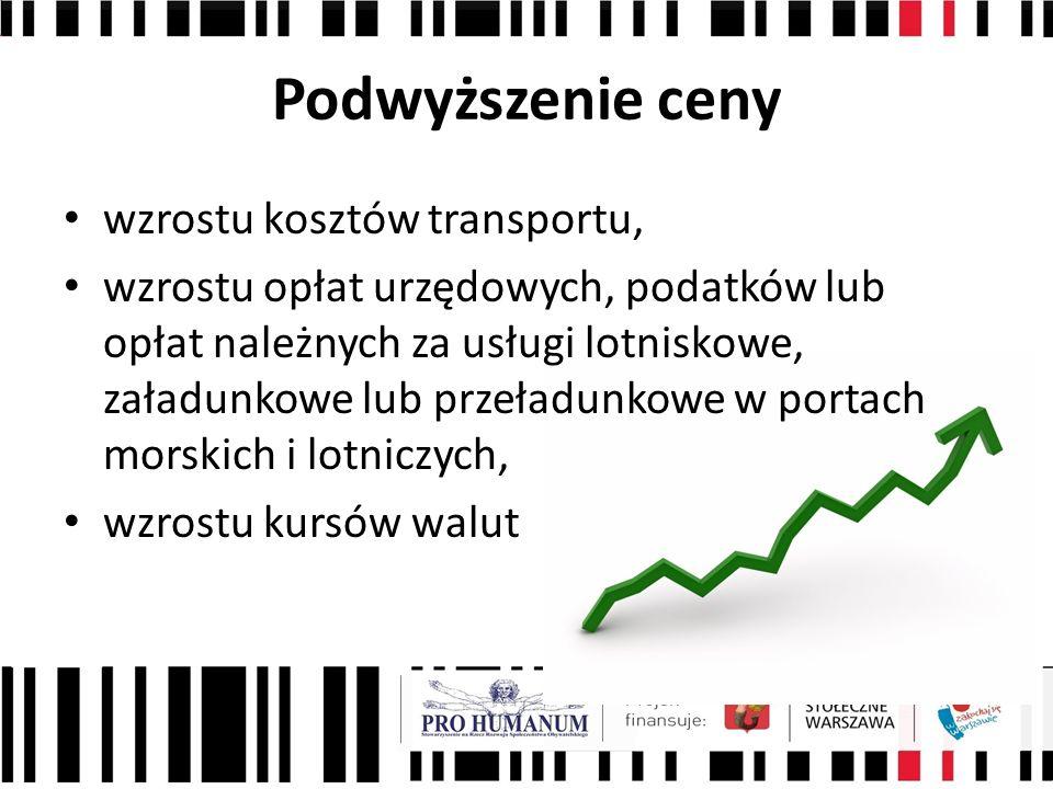 Podwyższenie ceny wzrostu kosztów transportu, wzrostu opłat urzędowych, podatków lub opłat należnych za usługi lotniskowe, załadunkowe lub przeładunkowe w portach morskich i lotniczych, wzrostu kursów walut