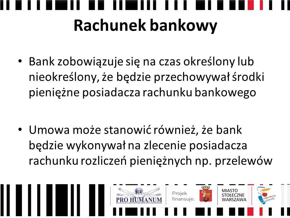 Rachunek bankowy Bank zobowiązuje się na czas określony lub nieokreślony, że będzie przechowywał środki pieniężne posiadacza rachunku bankowego Umowa może stanowić również, że bank będzie wykonywał na zlecenie posiadacza rachunku rozliczeń pieniężnych np.
