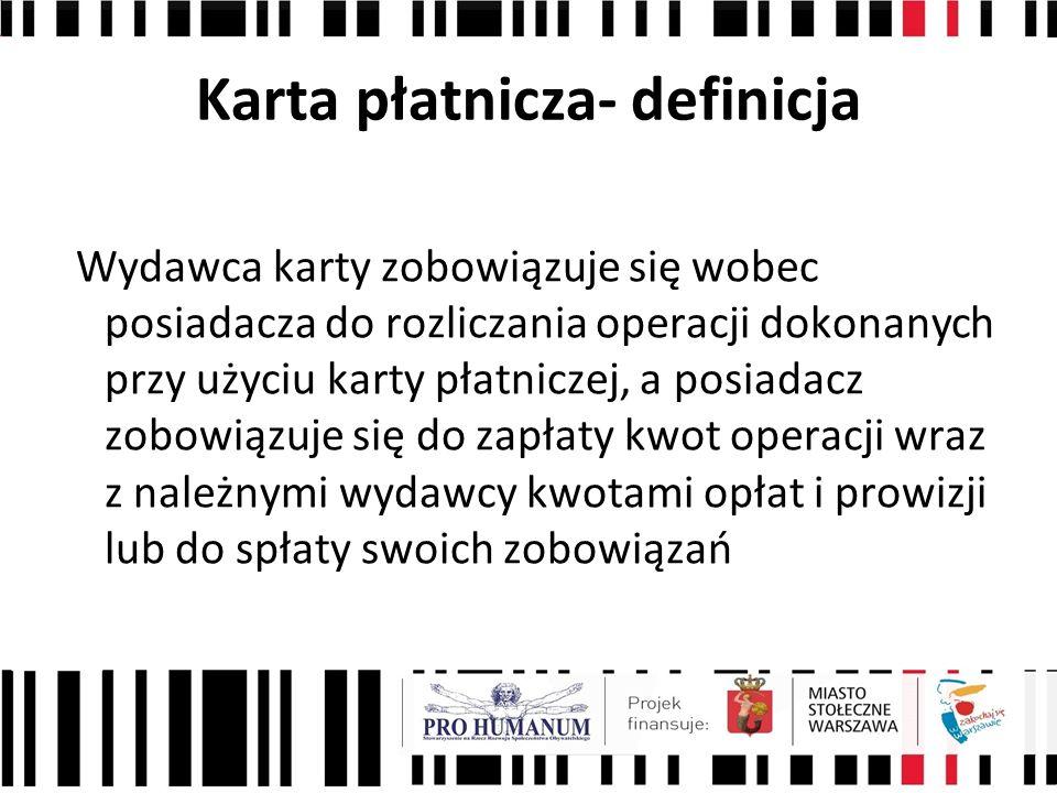 Karta płatnicza- definicja Wydawca karty zobowiązuje się wobec posiadacza do rozliczania operacji dokonanych przy użyciu karty płatniczej, a posiadacz