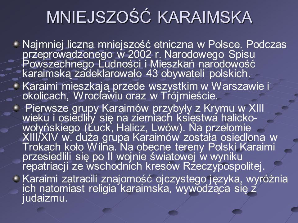 MNIEJSZOŚĆ KARAIMSKA Najmniej liczna mniejszość etniczna w Polsce. Podczas przeprowadzonego w 2002 r. Narodowego Spisu Powszechnego Ludności i Mieszka