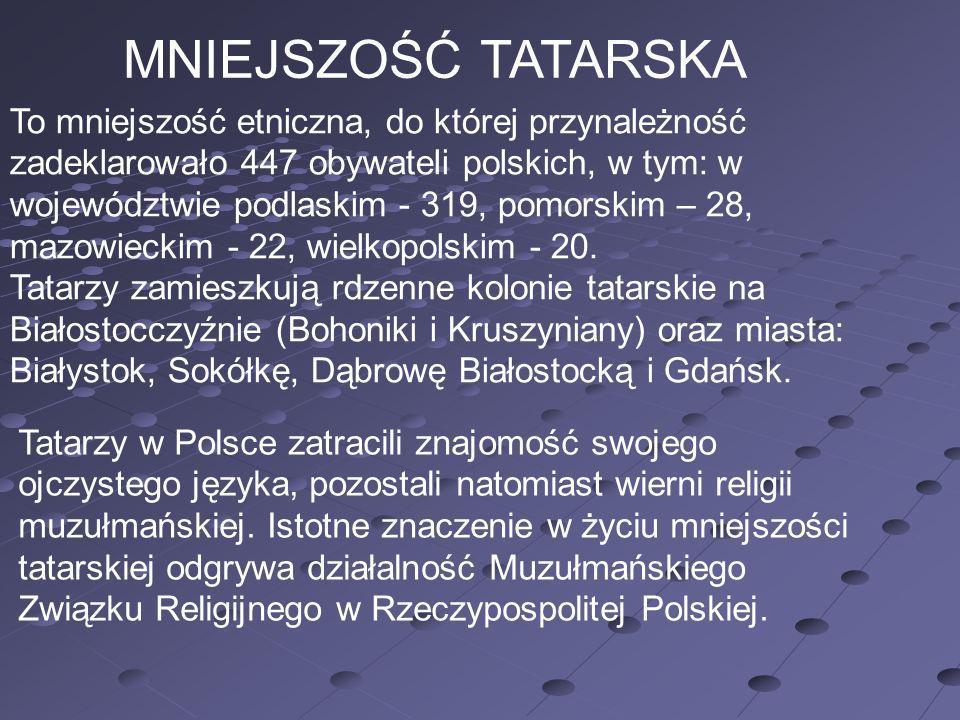 MNIEJSZOŚĆ TATARSKA To mniejszość etniczna, do której przynależność zadeklarowało 447 obywateli polskich, w tym: w województwie podlaskim - 319, pomor