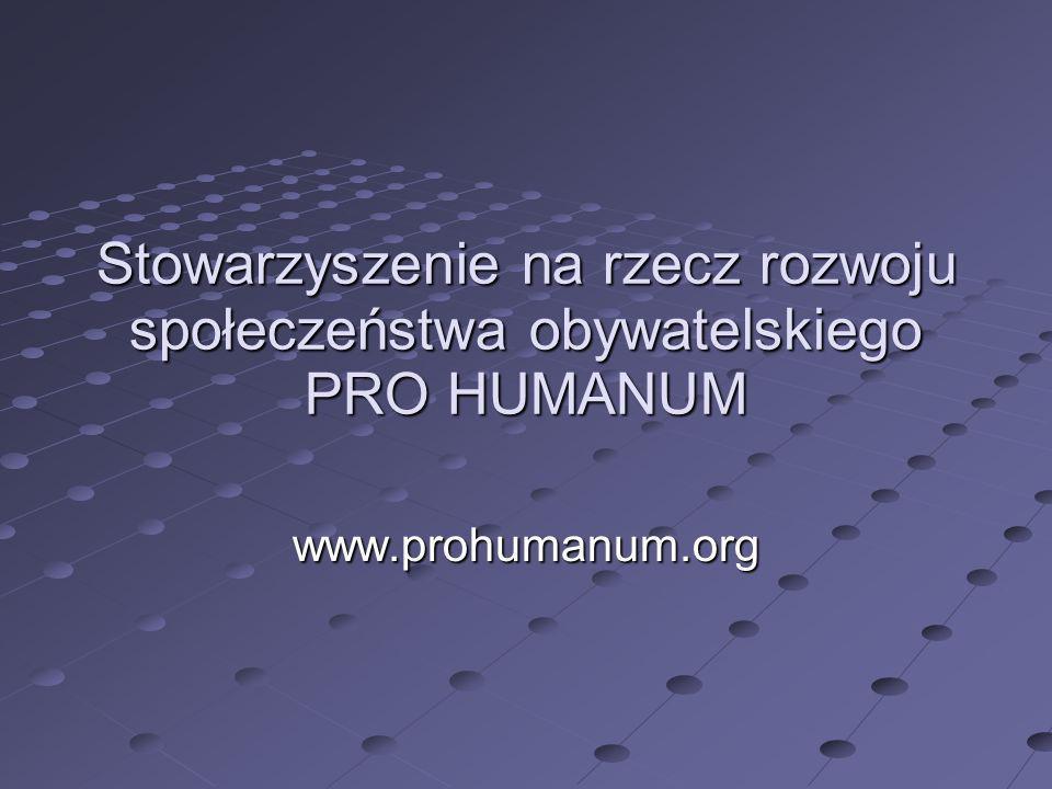 Stowarzyszenie na rzecz rozwoju społeczeństwa obywatelskiego PRO HUMANUM www.prohumanum.org