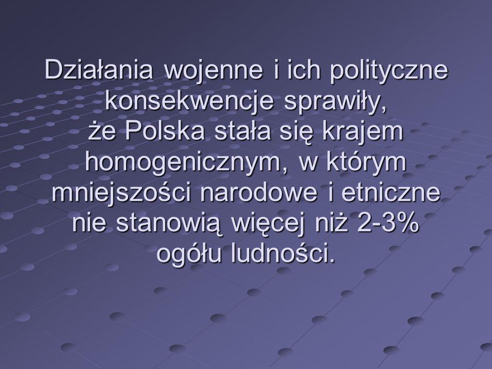 Działania wojenne i ich polityczne konsekwencje sprawiły, że Polska stała się krajem homogenicznym, w którym mniejszości narodowe i etniczne nie stano