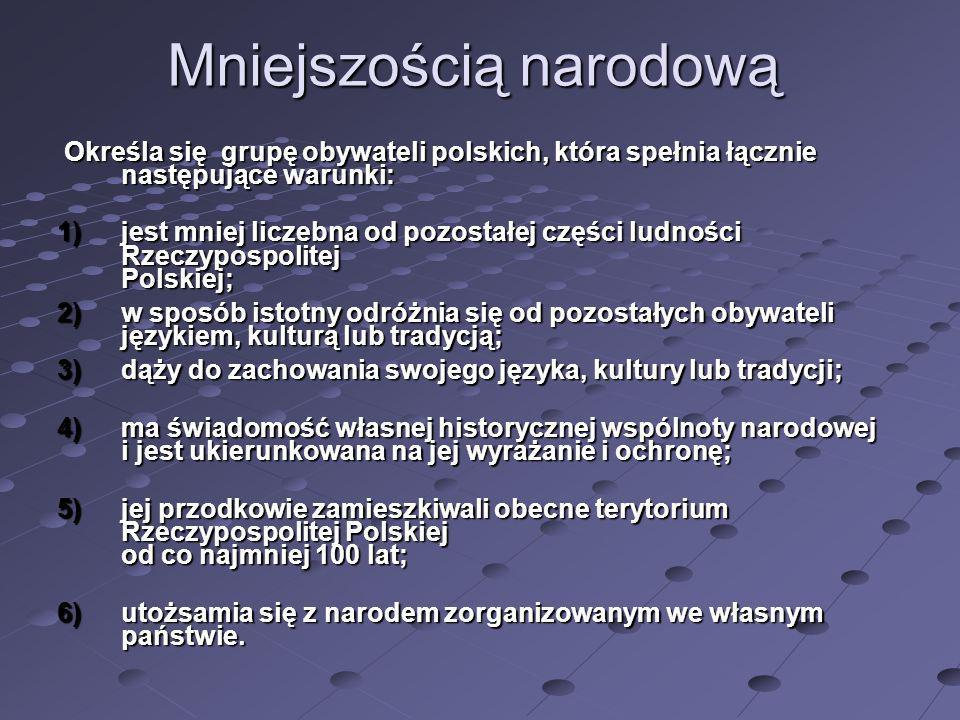 Mniejszością narodową Określa się grupę obywateli polskich, która spełnia łącznie następujące warunki: Określa się grupę obywateli polskich, która spe