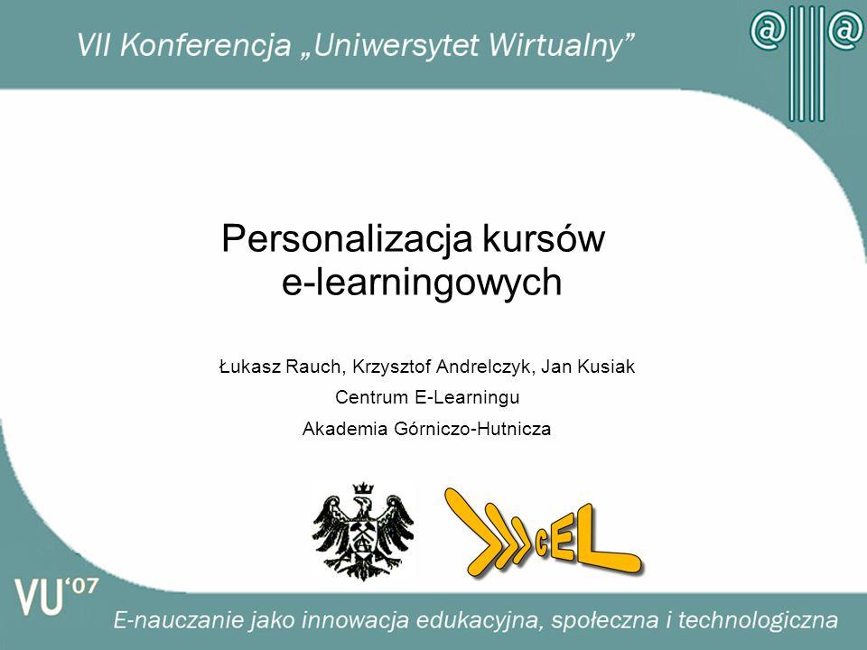 Personalizacja kursów e-learningowych Łukasz Rauch, Krzysztof Andrelczyk, Jan Kusiak Centrum E-Learningu Akademia Górniczo-Hutnicza