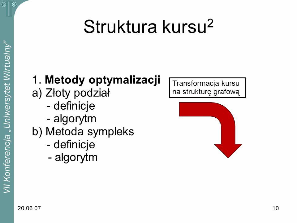 20.06.0710 1. Metody optymalizacji a) Złoty podział - definicje - algorytm b) Metoda sympleks - definicje - algorytm Struktura kursu 2 Transformacja k