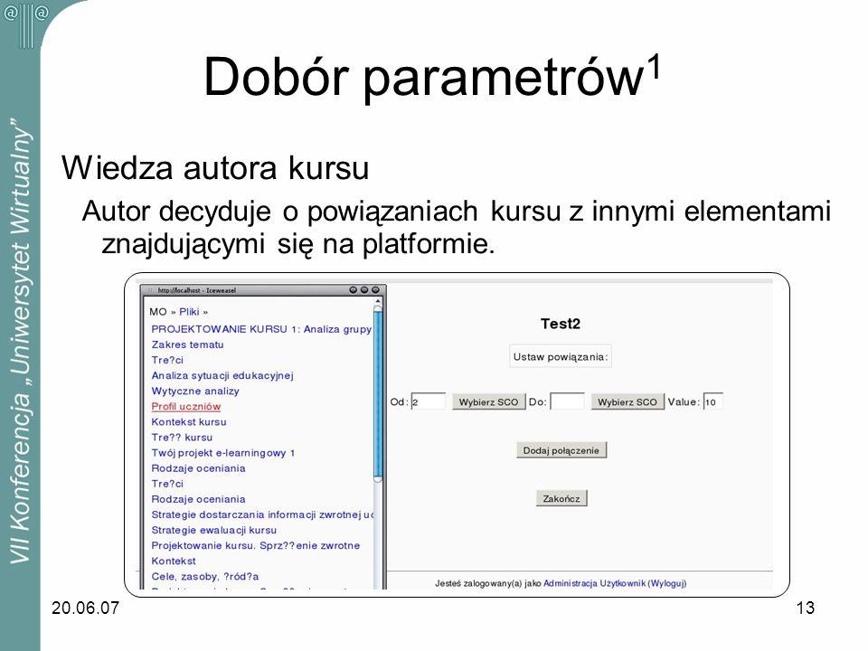 20.06.0713 Dobór parametrów 1 Wiedza autora kursu Autor decyduje o powiązaniach kursu z innymi elementami znajdującymi się na platformie.