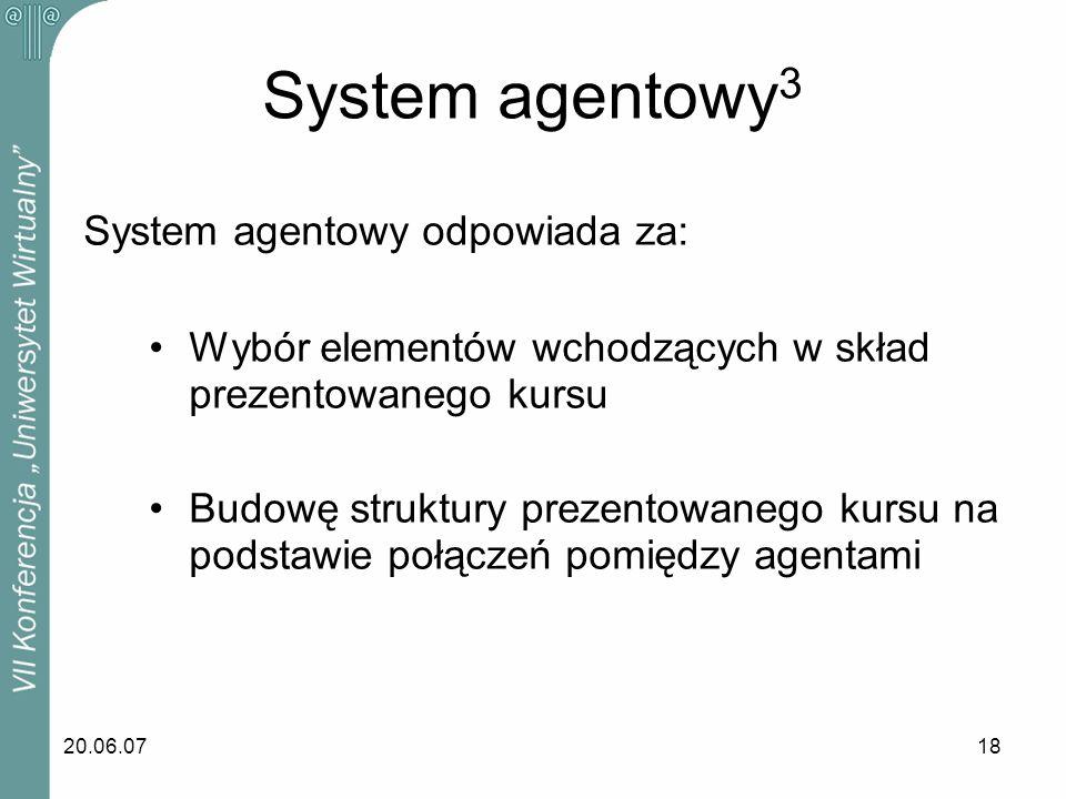 20.06.0718 System agentowy odpowiada za: Wybór elementów wchodzących w skład prezentowanego kursu Budowę struktury prezentowanego kursu na podstawie p