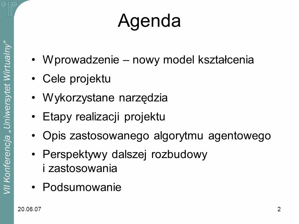 20.06.072 Agenda Wprowadzenie – nowy model kształcenia Cele projektu Wykorzystane narzędzia Etapy realizacji projektu Opis zastosowanego algorytmu age