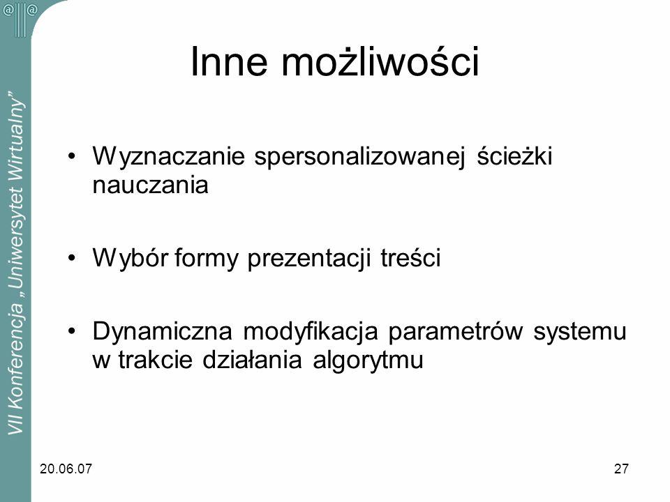 20.06.0727 Inne możliwości Wyznaczanie spersonalizowanej ścieżki nauczania Wybór formy prezentacji treści Dynamiczna modyfikacja parametrów systemu w