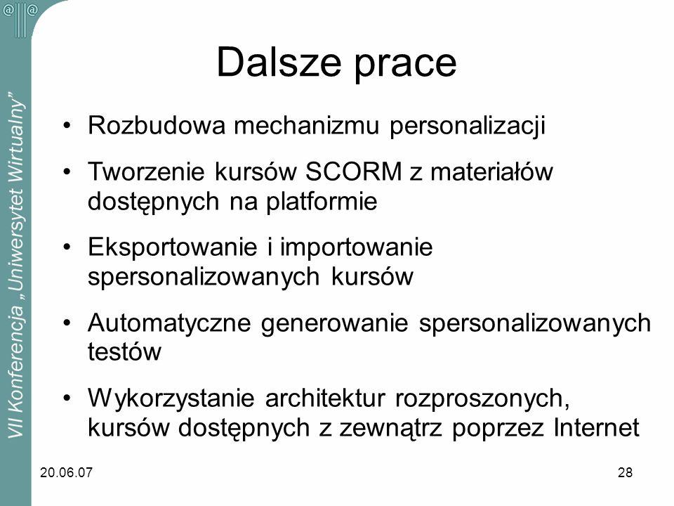 20.06.0728 Dalsze prace Rozbudowa mechanizmu personalizacji Tworzenie kursów SCORM z materiałów dostępnych na platformie Eksportowanie i importowanie