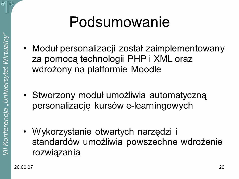 20.06.0729 Podsumowanie Moduł personalizacji został zaimplementowany za pomocą technologii PHP i XML oraz wdrożony na platformie Moodle Stworzony modu