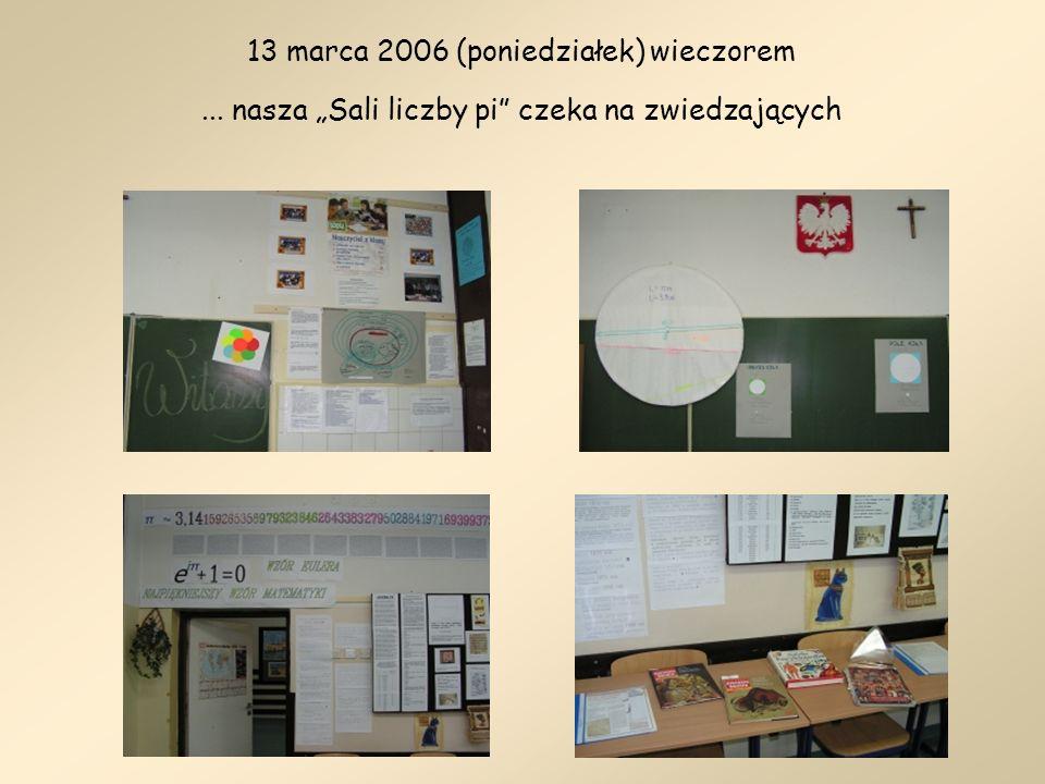 13 marca 2006 (poniedziałek) wieczorem... nasza Sali liczby pi czeka na zwiedzających